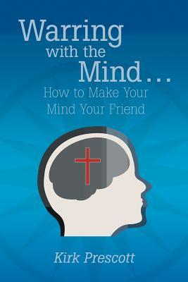 Warring With the Mind ? How to Make Your Mind Your Friend