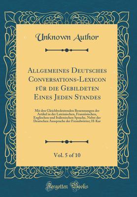 Allgemeines Deutsches Conversations-Lexicon für die Gebildeten Eines Jeden Standes, Vol. 5 of 10