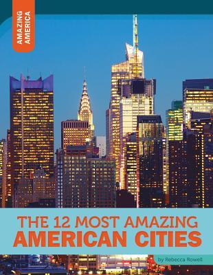 The 12 Most Amazing American Cities