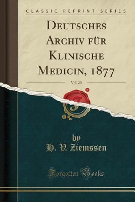 Deutsches Archiv für Klinische Medicin, 1877, Vol. 20 (Classic Reprint)