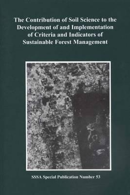 Contribution of Soil Science to the Development and Implementation of Criteria and Indicators of Sustainable Forest Management