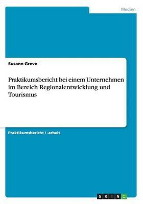 Praktikumsbericht bei einem Unternehmen im Bereich Regionalentwicklung und Tourismus