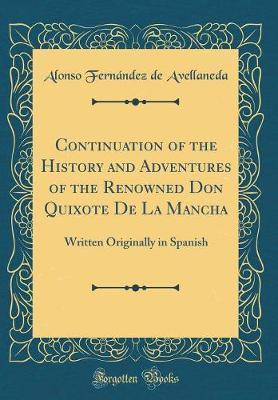 Continuation of the History and Adventures of the Renowned Don Quixote De La Mancha
