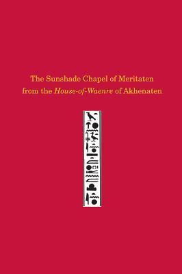 The Sunshade Chapel of Meritaten from the House-of-Waenre of Akhenaten