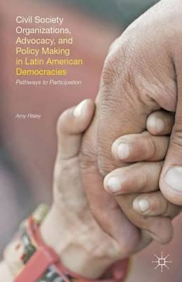 Civil Society Organizations, Advocacy, and Policy Making in Latin American Democracies