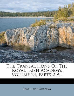 The Transactions of the Royal Irish Academy, Volume 24, Parts 2-9...