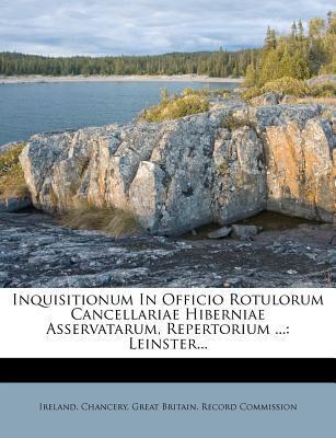 Inquisitionum in Officio Rotulorum Cancellariae Hiberniae Asservatarum, Repertorium ...