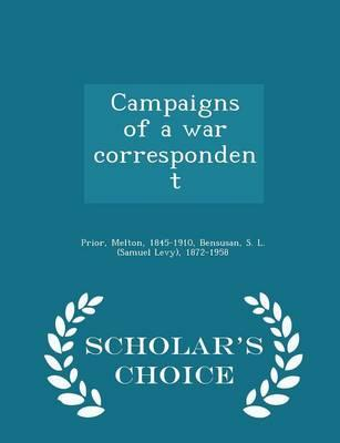 Campaigns of a War Correspondent - Scholar's Choice Edition