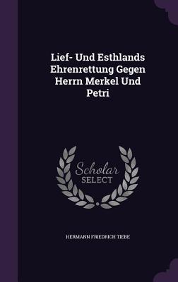 Lief- Und Esthlands Ehrenrettung Gegen Herrn Merkel Und Petri