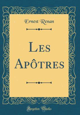 Les Apôtres (Classic Reprint)