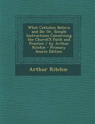 What Catholics Believe and Do