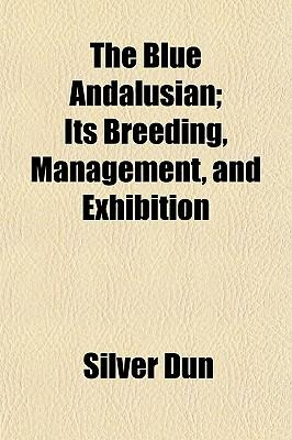 The Blue Andalusian; Its Breeding, Management, and Exhibition