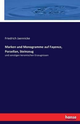 Marken und Monogramme auf Fayence, Porzellan, Steinzeug