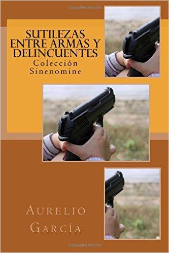 Sutilezas entre armas y delincuentes