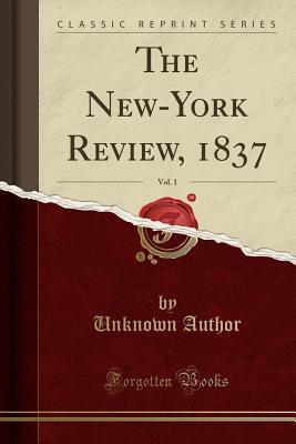 The New-York Review, 1837, Vol. 1 (Classic Reprint)