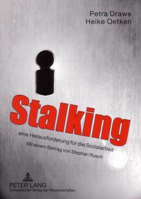 Stalking - eine Herausforderung für die Sozialarbeit