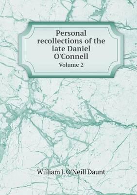 Personal Recollections of the Late Daniel O'Connell Volume 2