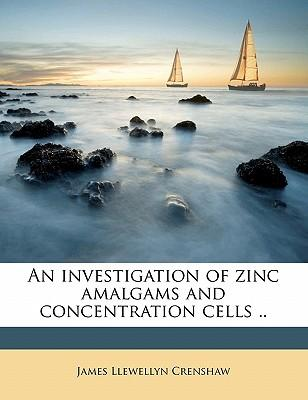 An Investigation of Zinc Amalgams and Concentration Cells .