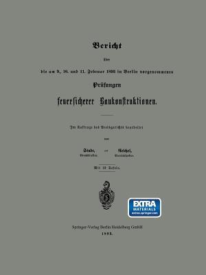 Bericht Über Die Am 9., 10. Und 11. Februar 1893 in Berlin Vorgenommenen Prüfungen Feuersicherer Baukonstruktionen