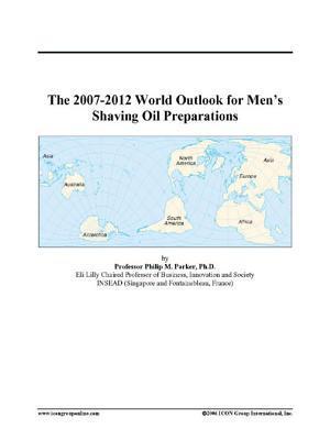 The 2007-2012 World Outlook for Men's Shaving Oil Preparations
