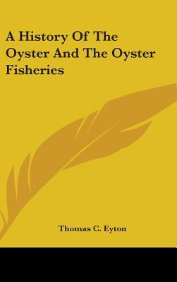 A History Of The Oyster And The Oyster Fisheries