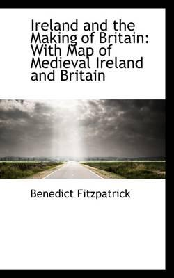 Ireland and the Making of Britain