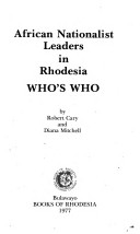 African nationalist leaders in Rhodesia who's who