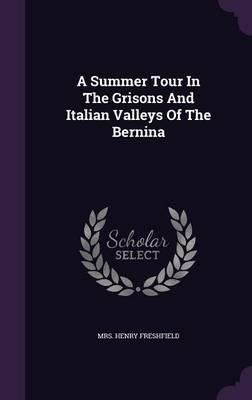 A Summer Tour in the Grisons and Italian Valleys of the Bernina