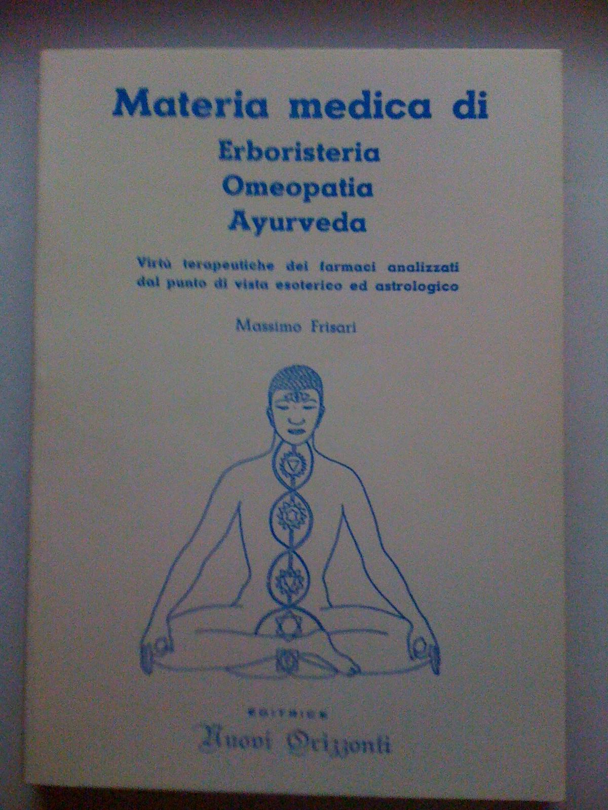 Materia medica di erboristeria, omeopatia e Ayurveda: virtù terapeutiche dei farmaci analizzati dal punto di vista esoterico ed astrologico
