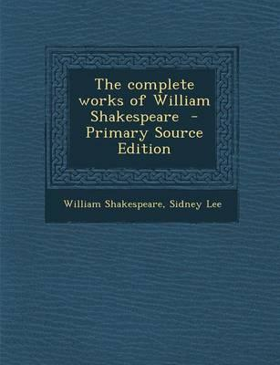 The Complete Works of William Shakespeare - Primary Source Edition