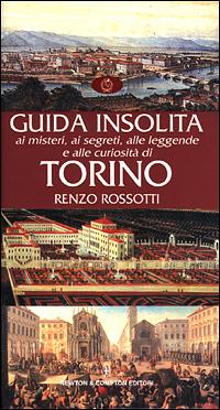 Guida insolita ai misteri, ai segreti, alle leggende e alle curiosità di Torino