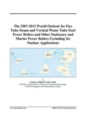 The 2007-2012 World Outlook for Fire Tube Steam and Vertical Water Tube Steel Power Boilers and Other Stationary and Marine Power Boilers Excluding for Nuclear Applications