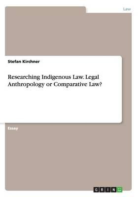 Researching Indigenous Law. Legal Anthropology or Comparative Law?