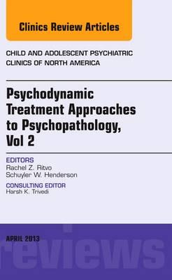 Psychodynamic Treatment Approaches to Psychopathology, vol 2, An Issue of Child and Adolescent Psychiatric Clinics of North America, 1e