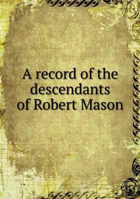 A Record of the Descendants of Robert Mason