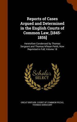 Reports of Cases Argued and Determined in the English Courts of Common Law, [1845-1856]