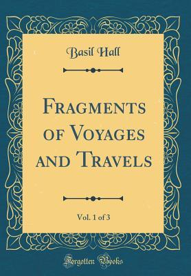 Fragments of Voyages and Travels, Vol. 1 of 3 (Classic Reprint)