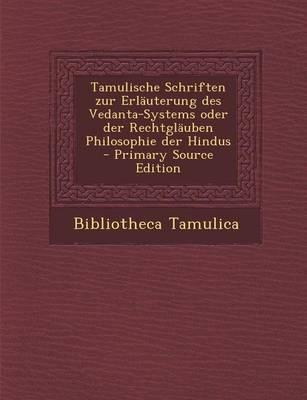 Tamulische Schriften Zur Erlauterung Des Vedanta-Systems Oder Der Rechtglauben Philosophie Der Hindus