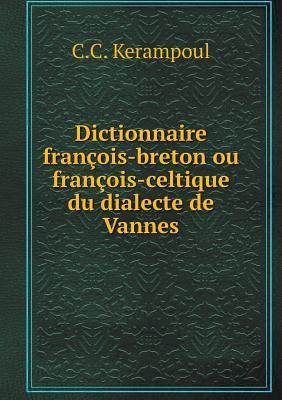 Dictionnaire Francois-Breton Ou Francois-Celtique Du Dialecte de Vannes