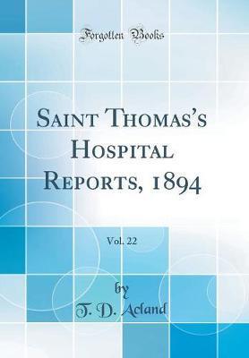 Saint Thomas's Hospital Reports, 1894, Vol. 22 (Classic Reprint)