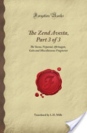 The Zend Avesta, Part 3 of 3: The Yasna, Visparad, Afrinagan, Gahs and Miscellaneous Fragments