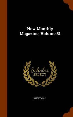 New Monthly Magazine, Volume 31