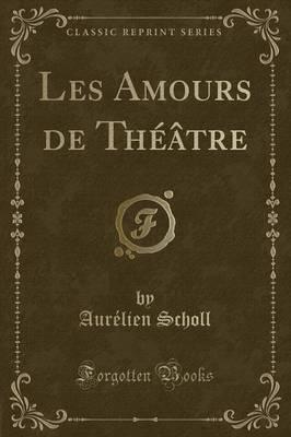 Les Amours de Théâtre (Classic Reprint)