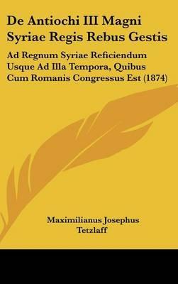 de Antiochi III Magni Syriae Regis Rebus Gestis