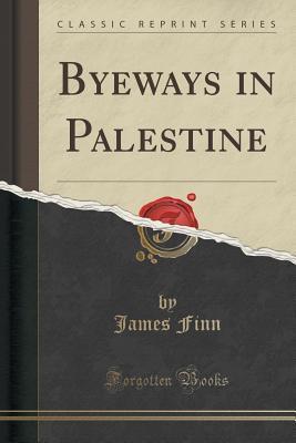 Byeways in Palestine (Classic Reprint)