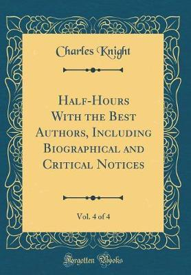 Half-Hours With the Best Authors, Including Biographical and Critical Notices, Vol. 4 of 4 (Classic Reprint)