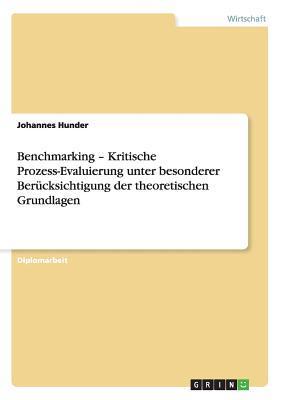 Benchmarking - Kritische Prozess-Evaluierung unter besonderer Berücksichtigung der theoretischen Grundlagen