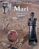 Mari, métropole de l'Euphrate au IIIe et au début du IIe millénaire av. J.-C.