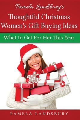 Pamela Landsbury's Thoughtful Christmas Women's Gift Buying Ideas