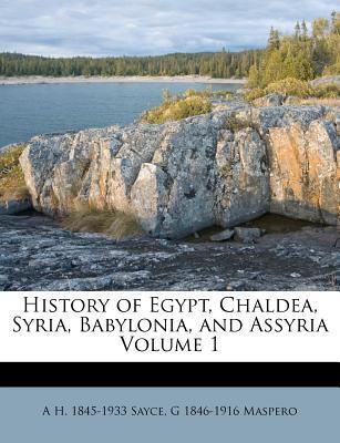 History of Egypt, Chaldea, Syria, Babylonia, and Assyria Volume 1